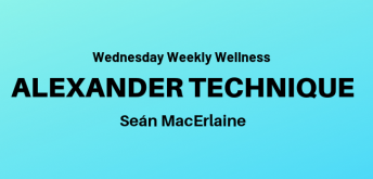 Weekly Wellness Class: Alexander Technique with Seán MacErlaine